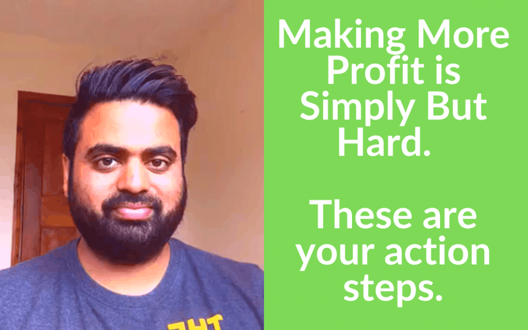 Making More Profit is Simply But Hard.  These are your action steps.